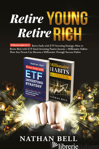 RETIRE YOUNG RETIRE RICH: 2 MANUSCRIPTS IN 1. RETIRE EARLY WITH ETF INVESTING ST - BELL NATHAN
