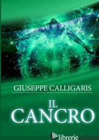 CANCRO (IL) - CALLIGARIS GIUSEPPE