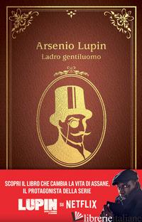 ARSENIO LUPIN. LADRO GENTILUOMO. NUOVA EDIZ. - LEBLANC MAURICE