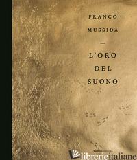 FRANCO MUSSIDA. L'ORO DEL SUONO. EDIZ. ILLUSTRATA - CORGNATI M. (CUR.)
