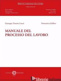 MANUALE DEL PROCESSO DEL LAVORO - TRISORIO LIUZZI GIUSEPPE; DALFINO DOMENICO