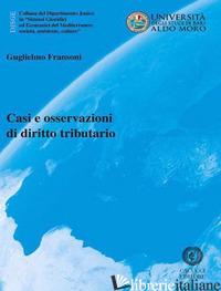 CASI E OSSERVAZIONI DI DIRITTO TRIBUTARIO. NUOVA EDIZ. - FRANSONI GUGLIELMO