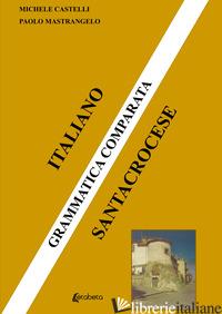 GRAMMATICA COMPARATA. ITALIANO SANTACROCESE - CASTELLI MICHELE; MASTRANGELO PAOLO