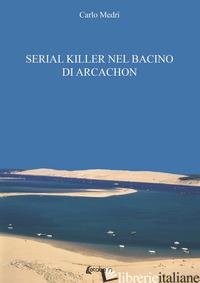 SERIAL KILLER NEL BACINO DI ARCACHON. L'ILE DES OISEAUX - MEDRI CARLO