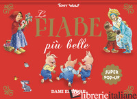 FIABE PIU' BELLE. SUPER POP-UP. EDIZ. A COLORI (LE) - WOLF TONY