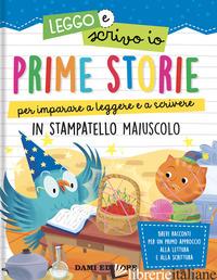 PRIME STORIE PER IMPARARE A LEGGERE E A SCRIVERE. IN STAMPATELLO MAIUSCOLO. LEGG - CASALIS ANNA; PUGGIONI MONICA