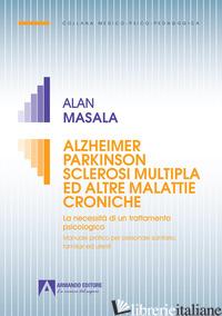 ALZHEIMER PARKINSON SCLEROSI MULTIPLA ED ALTRE MALATTIE CRONICHE. LA NECESSITA'  - MASALA ALAN