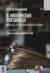 MODERNISMO PORTOGHESE. GUIDA ALLA LETTURA CON ANTOLOGIA SELEZIONATA (IL) - VILA MAIOR DIONISIO