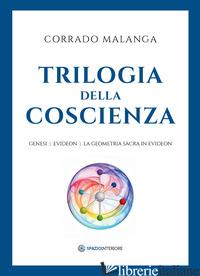TRILOGIA DELLA COSCIENZA. GENESI-EVIDEON-LA GEOMETRIA SACRA IN EVIDEON - MALANGA CORRADO