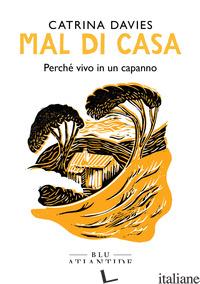 MAL DI CASA. PERCHE' VIVO IN UN CAPANNO - DAVIES CATRINA