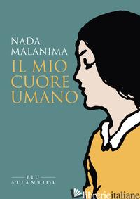 MIO CUORE UMANO (IL) - MALANIMA NADA