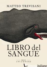 LIBRO DEL SANGUE - TREVISANI MATTEO