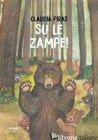 SU LE ZAMPE! EDIZ. A COLORI - PIRAS CLAUDIA