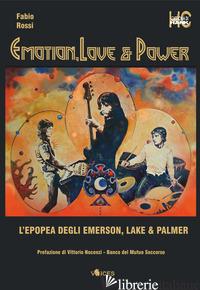 EMOTION, LOVE & POWER. L'EPOPEA DEGLI EMERSON, LAKE & PALMER - ROSSI FABIO