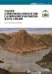 1218/2018. IL RIPRISTINO DELLA DIOCESI DI TERNI E LA PREDICAZIONE DI SAN FRANCES - D'ANGELO E. (CUR.)