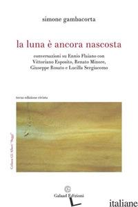 LUNA E' ANCORA NASCOSTA CONVERSAZIONI SU ENNIO FLAIANO CON VITTORIANO ESPOSITO,  - GAMBACORTA SIMONE