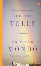 NUOVO MONDO. RICONOSCI IL VERO SENSO DELLA TUA VITA (UN) - TOLLE ECKHART