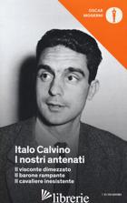 NOSTRI ANTENATI: IL VISCONTE DIMEZZATO-IL BARONE RAMPANTE-IL CAVALIERE INESISTEN - CALVINO ITALO