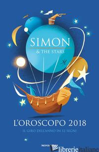 OROSCOPO 2018. IL GIRO DELL'ANNO IN 12 SEGNI (L') - SIMON E THE STARS; ROE CLAUDIO