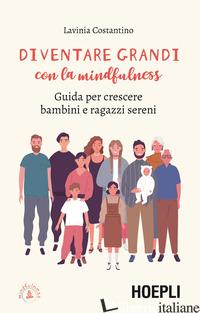 DIVENTARE GRANDI CON LA MINDFULNESS. GUIDA PER CRESCERE BAMBINI E RAGAZZI SERENI - COSTANTINO LAVINIA