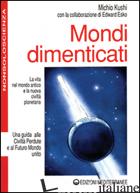 MONDI DIMENTICATI - KUSHI MICHIO; ESKO EDWARD; ROMANO B. (CUR.)