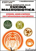 GUIDA COMPLETA ALLA CUCINA MACROBIOTICA - KUSHI AVELINE; JACK ALEX