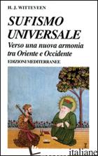 SUFISMO UNIVERSALE. VERSO UNA NUOVA ARMONIA TRA ORIENTE E OCCIDENTE - WITTEVEEN H. JOANNES