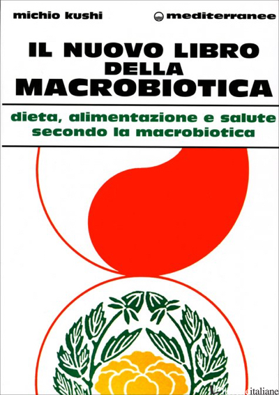 NUOVO LIBRO DELLA MACROBIOTICA (IL) - KUSHI MICHIO