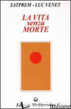 VITA SENZA MORTE (LA) - SATPREM; VENET LUC; BONI MENATO T. (CUR.)