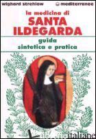 MEDICINA DI SANTA ILDEGARDA. GUIDA SINTETICA E PRATICA (LA) - STREHLOW WIGHARD; WALDER G. (CUR.)