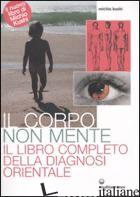 CORPO NON MENTE. IL LIBRO COMPLETO DELLA DIAGNOSI ORIENTALE (IL) - KUSHI MICHIO