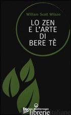ZEN E L'ARTE DI BERE TE' (LO) - SCOTT WILSON WILLIAM