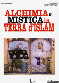 ALCHIMIA E MISTICA IN TERRA D'ISLAM - LORY PIERRE