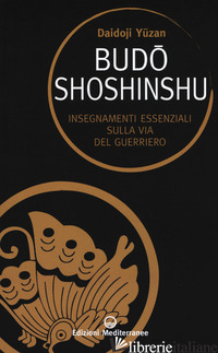 BUDOSHOSHINSHU. INSEGNAMENTI ESSENZIALI SULLA VIA DEL GUERRIERO - YUZAN DAIDOJI; SCOTT WILSON W. (CUR.)