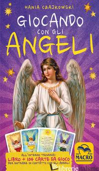 GIOCANDO CON GLI ANGELI. CON 104 CARTE - CZAJKOWSKI HANIA
