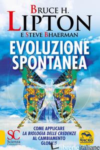 EVOLUZIONE SPONTANEA - LIPTON BRUCE H.; BHAERMAN STEVE