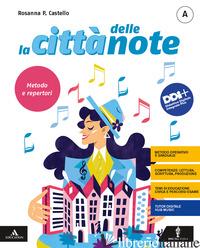 CITTA' DELLE NOTE. VOL. A-C: METODO E REPERTORI-MUSICA DALLE ORIGINI A OGGI. PER - CASTELLO ROSANNA
