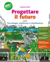 PROGETTARE IL FUTURO. CON TECNOLOGIA, AMBIENTE E CITTADINANZA, PERCORSO AGILE PE - CONTI ANTONIO