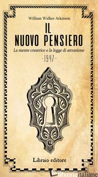 NUOVO PENSIERO. LA MENTE CREATRICE E LA LEGGE D'ATTRAZIONE (IL) - ATKINSON WILLIAM WALKER