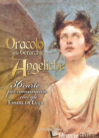 ORACOLO DELLE GERARCHIE ANGELICHE. 36 CARTE PER COMUNICARE CON GLI ESSERI DI LUC - AA.VV.