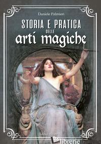 STORIA E PRATICA DELLE ARTI MAGICHE - PALMIERI DANIELE