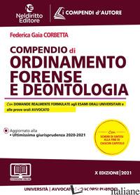 COMPENDIO DI ORDINAMENTO FORENSE E DEONTOLOGIA. NUOVA EDIZ. - CORBETTA FEDERICA GAIA