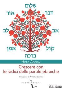 CRESCERE CON LE RADICI DELLE PAROLE EBRAICHE - ABOAV HORA