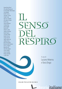 SENSO DEL RESPIRO (IL) - MINERVA L. (CUR.); DRAGO I. (CUR.)