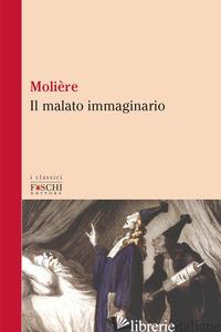 MALATO IMMAGINARIO (IL) - MOLIERE
