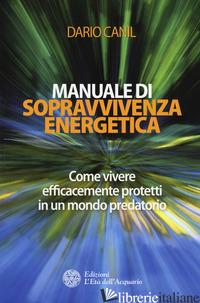 MANUALE DI SOPRAVVIVENZA ENERGETICA. COME VIVERE EFFICACEMENTE PROTETTI IN UN MO - CANIL DARIO