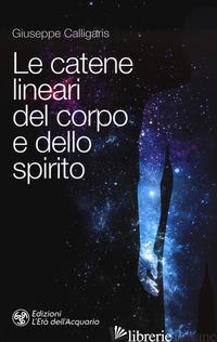 CATENE LINEARI DEL CORPO E DELLO SPIRITO (LE) - CALLIGARIS GIUSEPPE