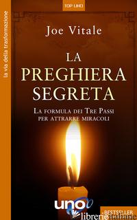 PREGHIERA SEGRETA. LA FORMULA DEI TRE PASSI PER ATTIRARE MIRACOLI (LA) - VITALE JOE