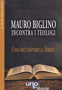 MAURO BIGLINO INCONTRA I TEOLOGI. COSA DICE DAVVERO LA BIBBIA? - BIGLINO MAURO
