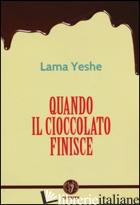 QUANDO IL CIOCCOLATO FINISCE - YESCE (LAMA); BARTOK J. (CUR.); RIBUSH N. (CUR.)